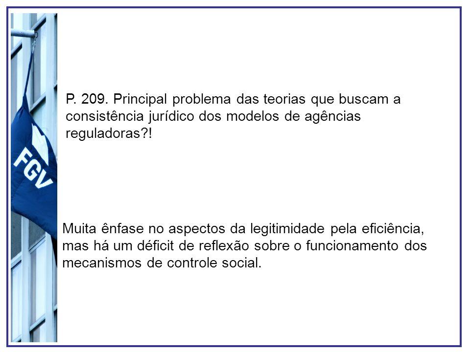 P. 209. Principal problema das teorias que buscam a consistência jurídico dos modelos de agências reguladoras !