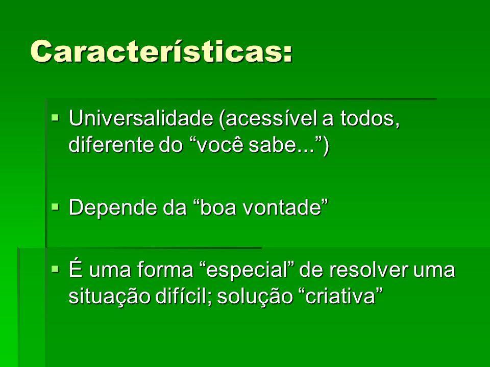 Características: Universalidade (acessível a todos, diferente do você sabe... ) Depende da boa vontade
