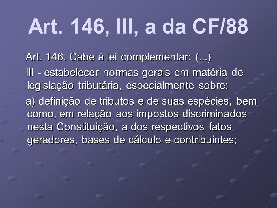 Art. 146, III, a da CF/88 Art. 146. Cabe à lei complementar: (...)