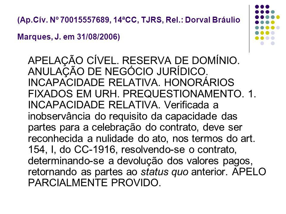 (Ap.Cív. Nº 70015557689, 14ªCC, TJRS, Rel.: Dorval Bráulio Marques, J. em 31/08/2006)