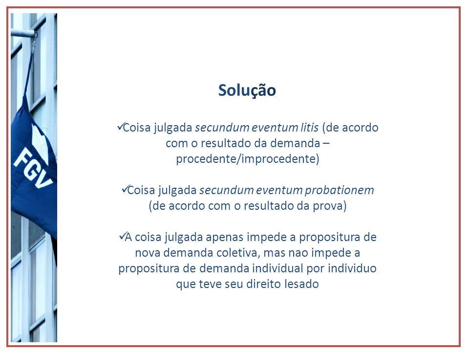 Solução Coisa julgada secundum eventum litis (de acordo com o resultado da demanda – procedente/improcedente)
