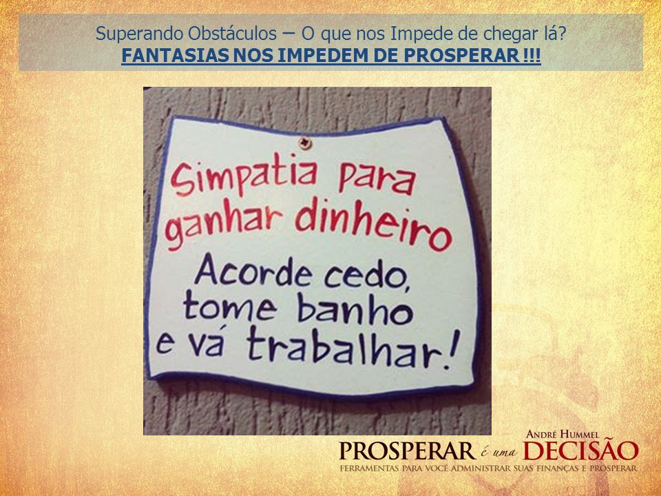 FANTASIAS NOS IMPEDEM DE PROSPERAR !!!