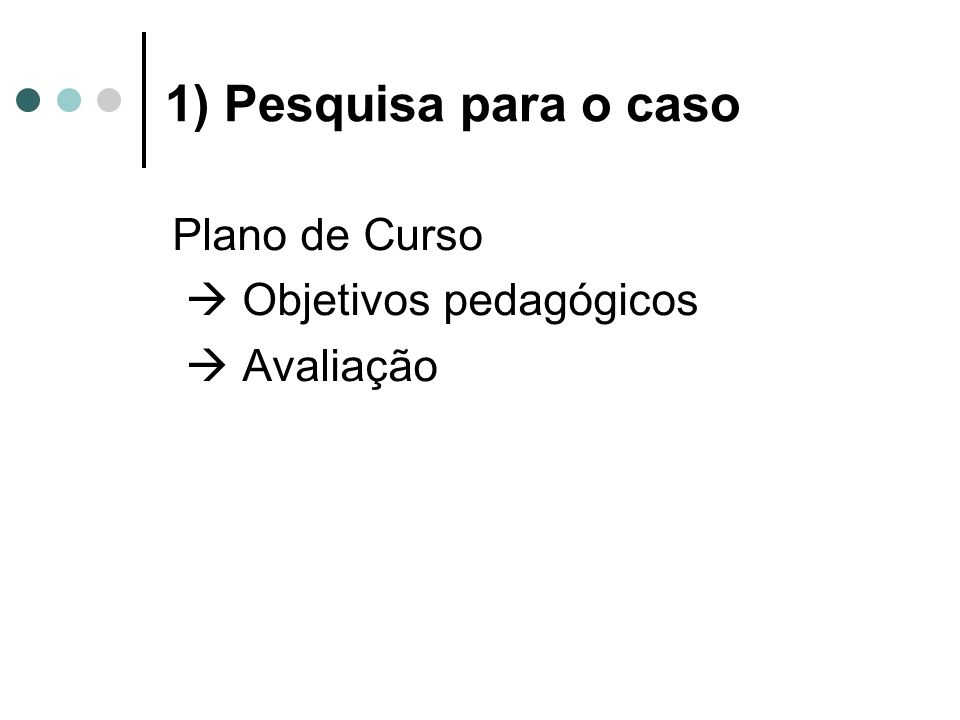 1) Pesquisa para o caso Plano de Curso  Objetivos pedagógicos