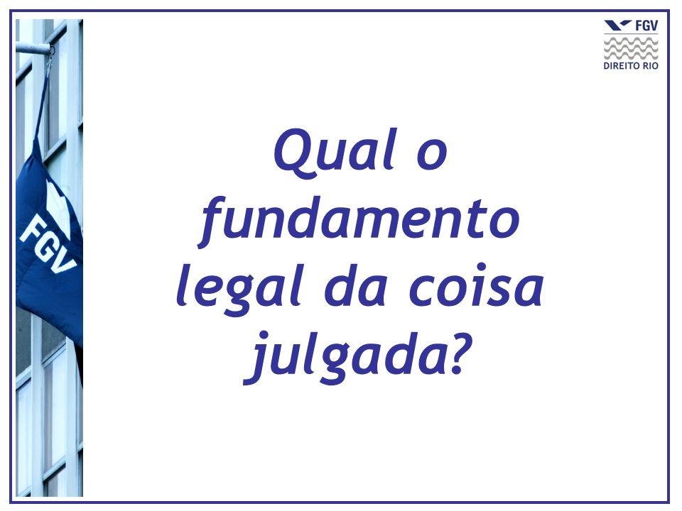 Qual o fundamento legal da coisa julgada