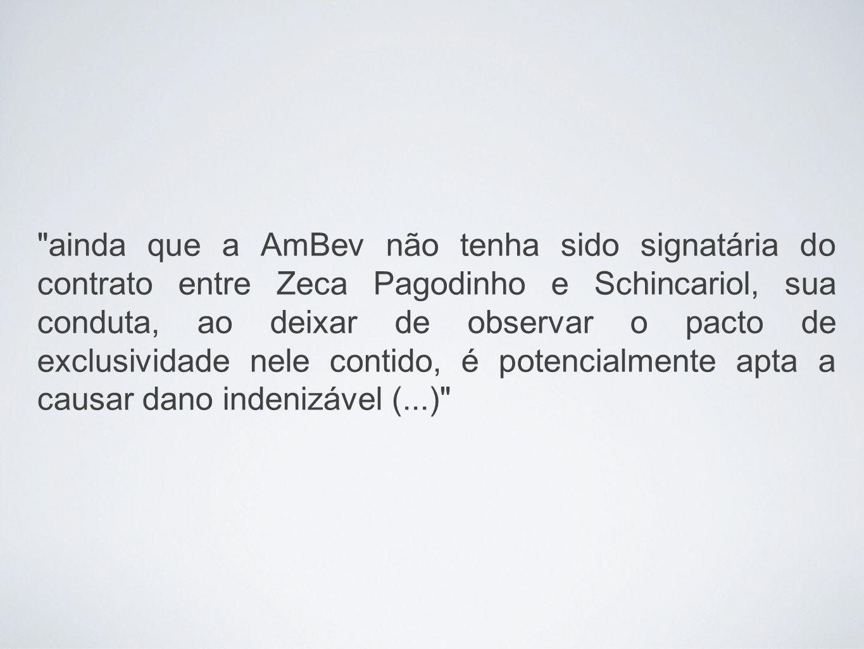 ainda que a AmBev não tenha sido signatária do contrato entre Zeca Pagodinho e Schincariol, sua conduta, ao deixar de observar o pacto de exclusividade nele contido, é potencialmente apta a causar dano indenizável (...)