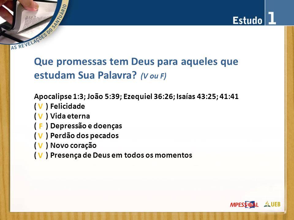 Que promessas tem Deus para aqueles que estudam Sua Palavra (V ou F)