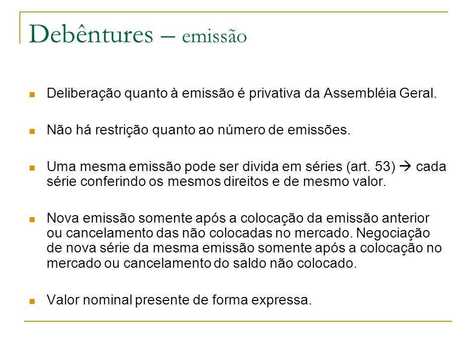 Debêntures – emissãoDeliberação quanto à emissão é privativa da Assembléia Geral. Não há restrição quanto ao número de emissões.