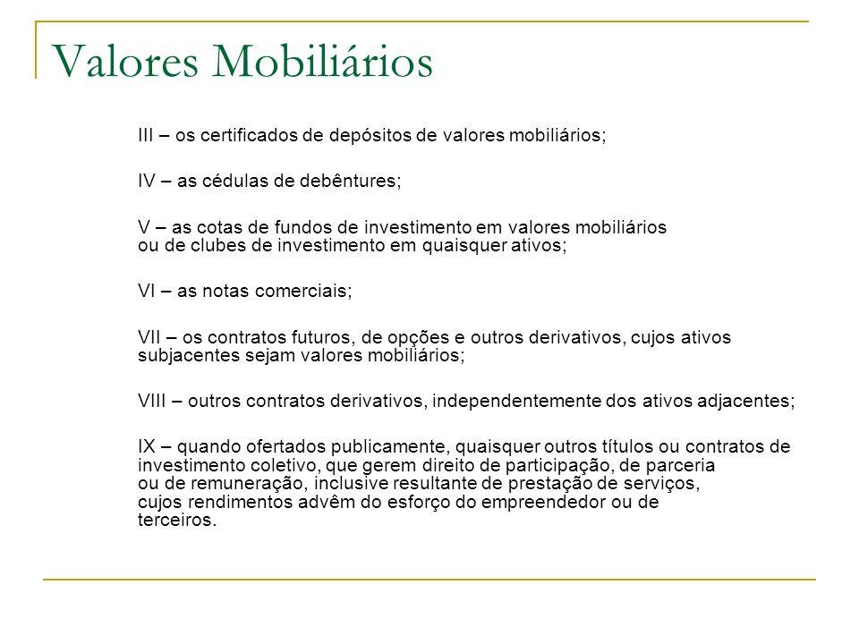 Valores Mobiliários III – os certificados de depósitos de valores mobiliários; IV – as cédulas de debêntures;