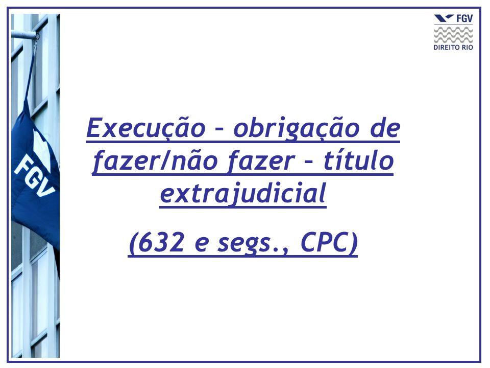 Execução – obrigação de fazer/não fazer – título extrajudicial