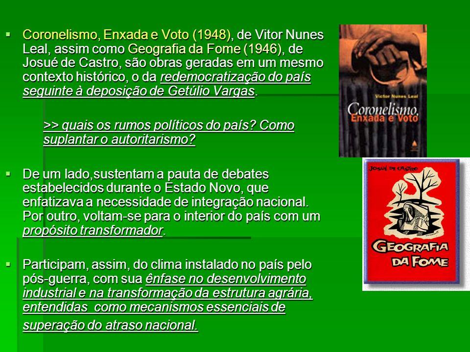 Coronelismo, Enxada e Voto (1948), de Vitor Nunes Leal, assim como Geografia da Fome (1946), de Josué de Castro, são obras geradas em um mesmo contexto histórico, o da redemocratização do país seguinte à deposição de Getúlio Vargas.