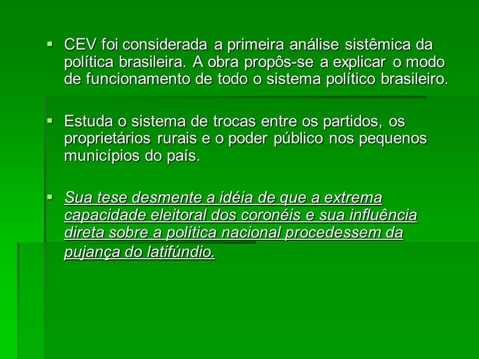 CEV foi considerada a primeira análise sistêmica da política brasileira. A obra propôs-se a explicar o modo de funcionamento de todo o sistema político brasileiro.