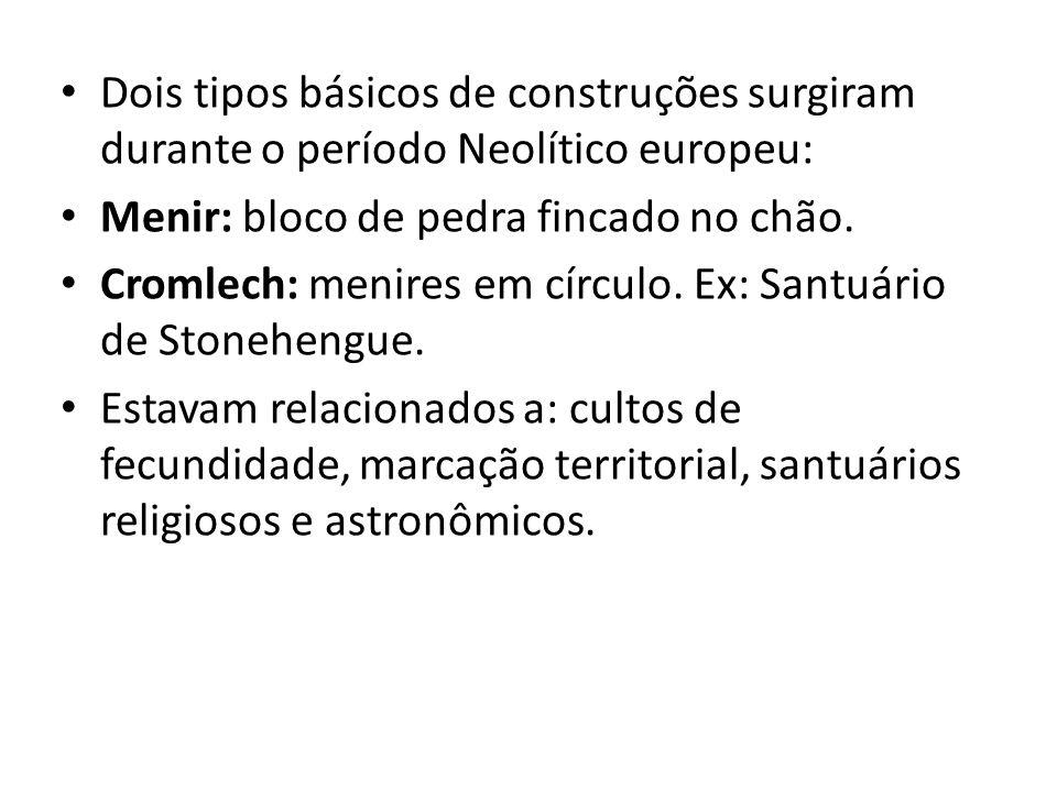 Dois tipos básicos de construções surgiram durante o período Neolítico europeu: