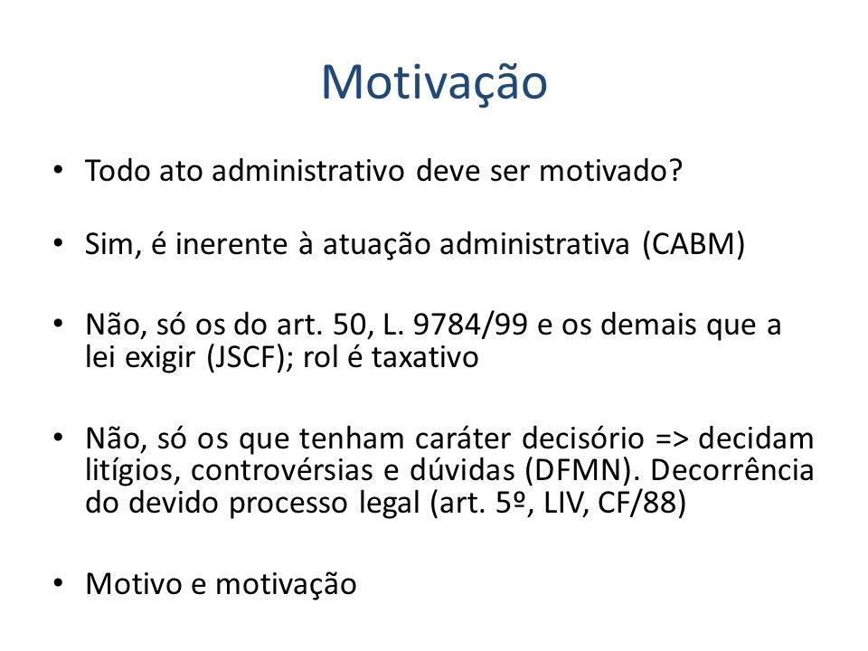 Motivação Todo ato administrativo deve ser motivado