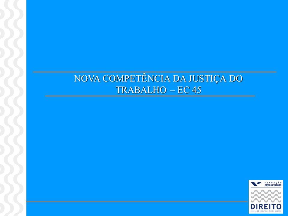 NOVA COMPETÊNCIA DA JUSTIÇA DO TRABALHO – EC 45