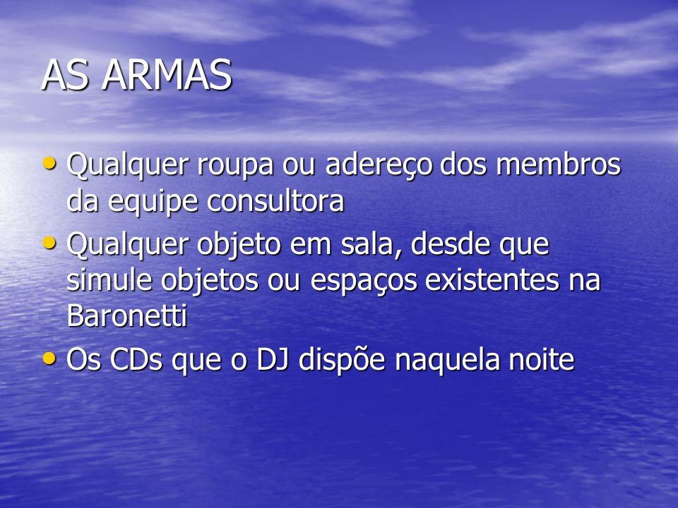 AS ARMAS Qualquer roupa ou adereço dos membros da equipe consultora