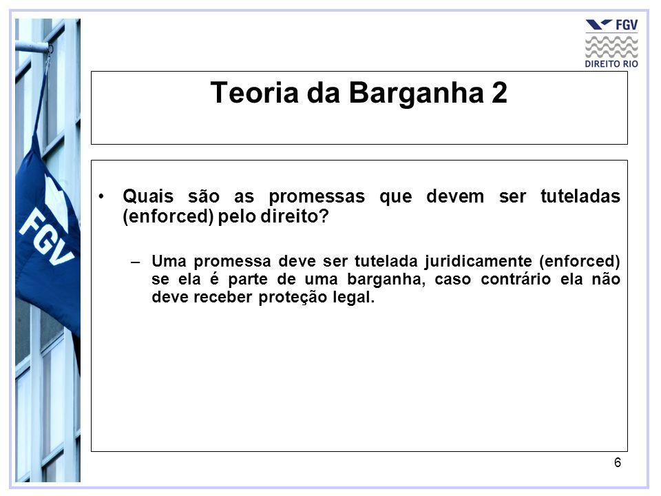 Teoria da Barganha 2 Quais são as promessas que devem ser tuteladas (enforced) pelo direito