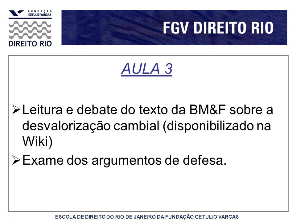 AULA 3 Leitura e debate do texto da BM&F sobre a desvalorização cambial (disponibilizado na Wiki) Exame dos argumentos de defesa.