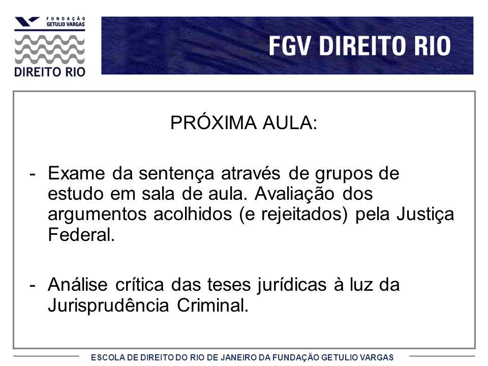 PRÓXIMA AULA: Exame da sentença através de grupos de estudo em sala de aula. Avaliação dos argumentos acolhidos (e rejeitados) pela Justiça Federal.