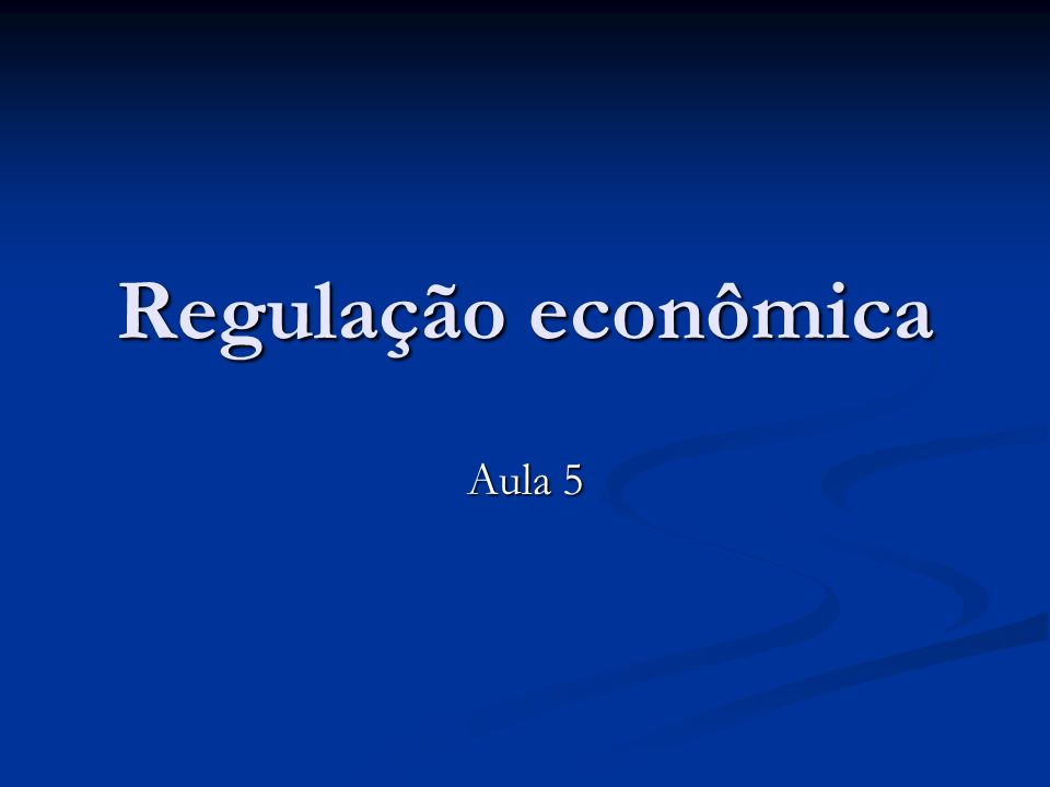 Regulação econômica Aula 5