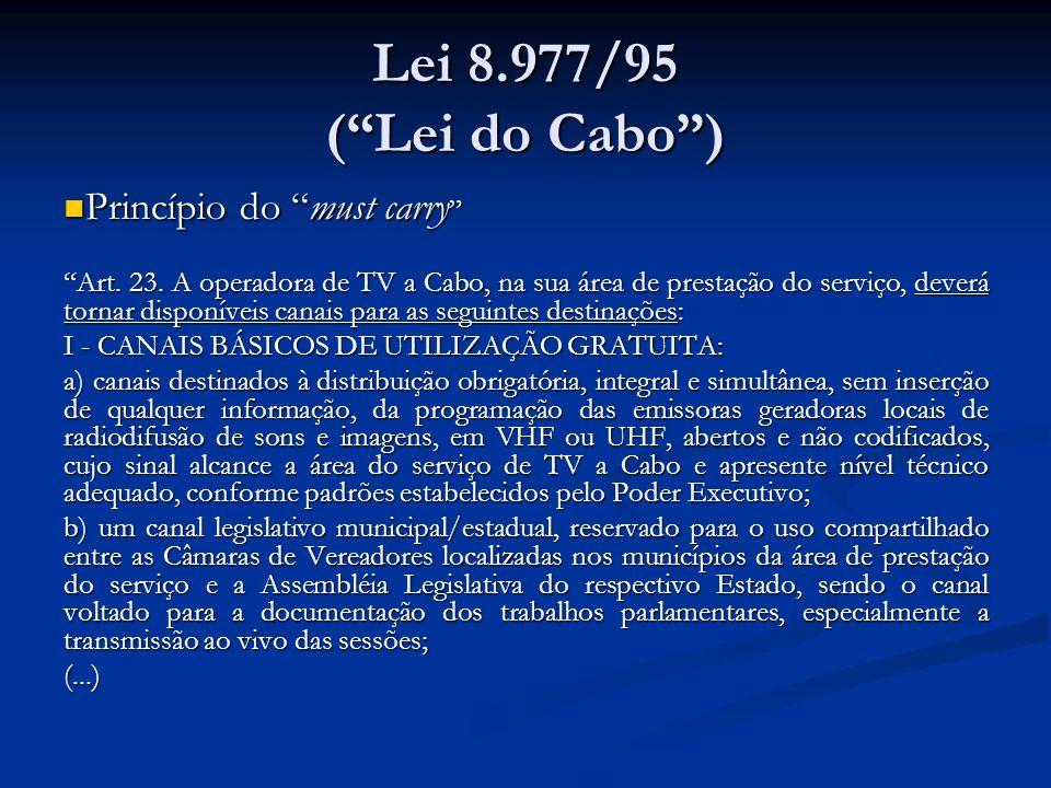 Lei 8.977/95 ( Lei do Cabo ) Princípio do must carry