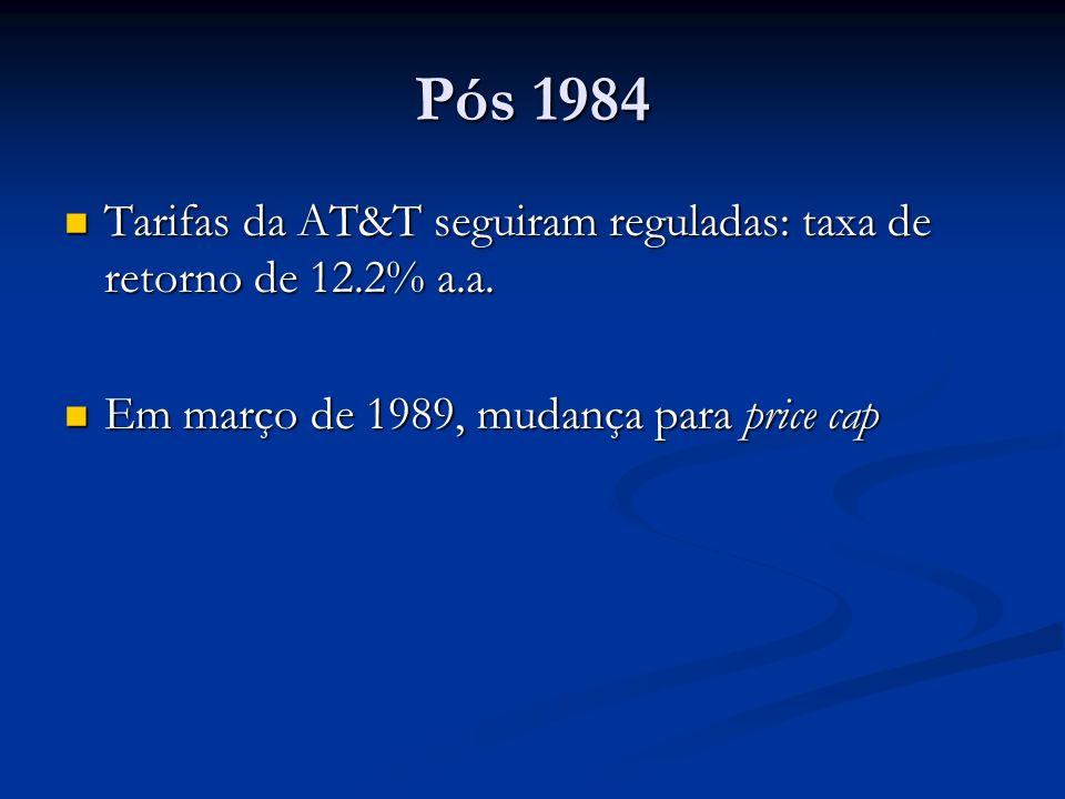 Pós 1984Tarifas da AT&T seguiram reguladas: taxa de retorno de 12.2% a.a.