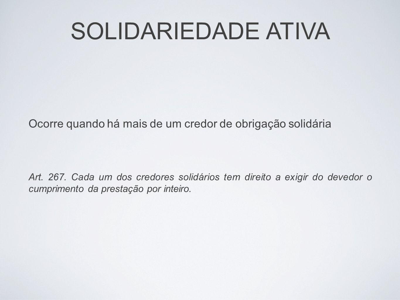 SOLIDARIEDADE ATIVA Ocorre quando há mais de um credor de obrigação solidária.