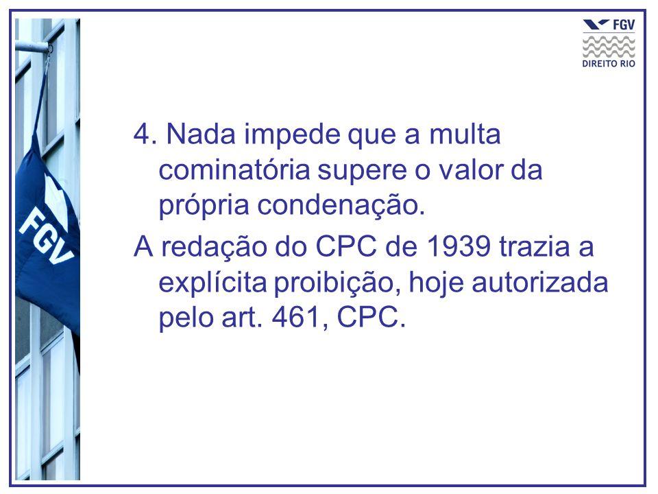 4. Nada impede que a multa cominatória supere o valor da própria condenação.