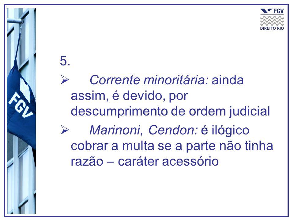 5. Corrente minoritária: ainda assim, é devido, por descumprimento de ordem judicial.