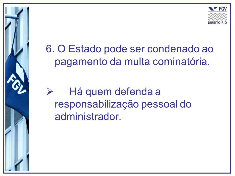 6. O Estado pode ser condenado ao pagamento da multa cominatória.
