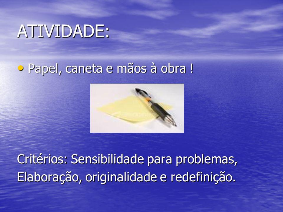 ATIVIDADE: Papel, caneta e mãos à obra !