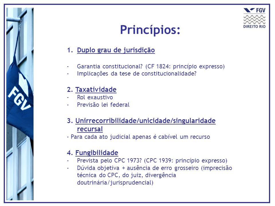 Princípios: Duplo grau de jurisdição 2. Taxatividade
