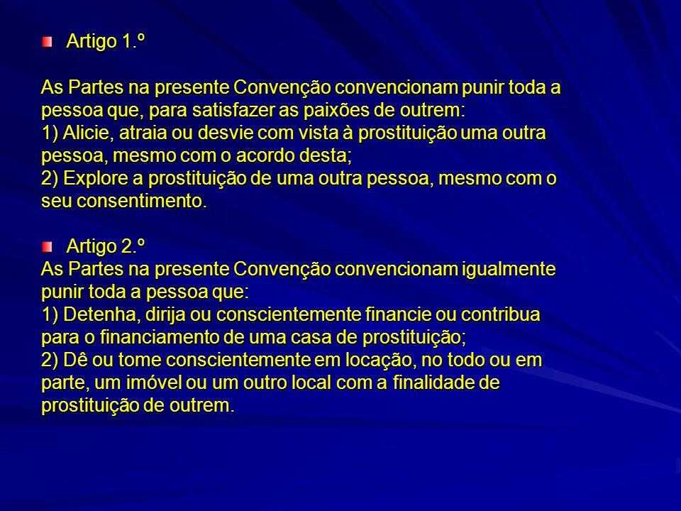 Artigo 1.º As Partes na presente Convenção convencionam punir toda a. pessoa que, para satisfazer as paixões de outrem: