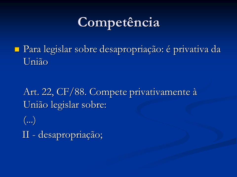 Competência Para legislar sobre desapropriação: é privativa da União