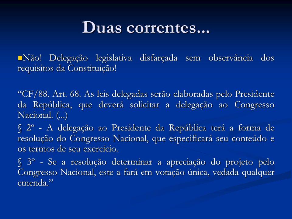 Duas correntes... Não! Delegação legislativa disfarçada sem observância dos requisitos da Constituição!