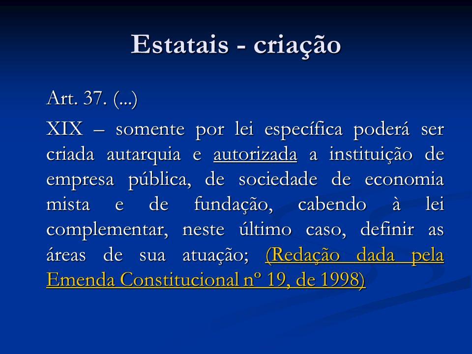 Estatais - criação Art. 37. (...)