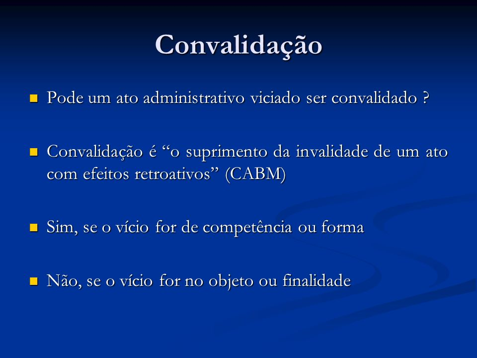 Convalidação Pode um ato administrativo viciado ser convalidado