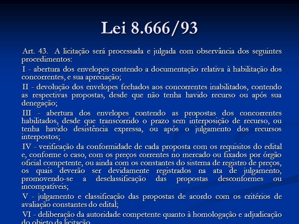 Lei 8.666/93Art. 43. A licitação será processada e julgada com observância dos seguintes procedimentos: