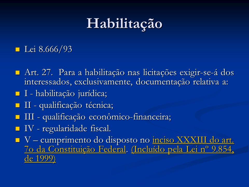 HabilitaçãoLei 8.666/93. Art. 27. Para a habilitação nas licitações exigir-se-á dos interessados, exclusivamente, documentação relativa a:
