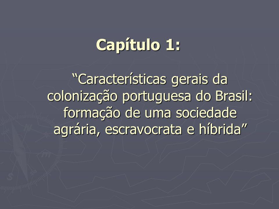 Capítulo 1: Características gerais da colonização portuguesa do Brasil: formação de uma sociedade agrária, escravocrata e híbrida