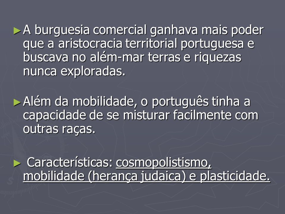 A burguesia comercial ganhava mais poder que a aristocracia territorial portuguesa e buscava no além-mar terras e riquezas nunca exploradas.