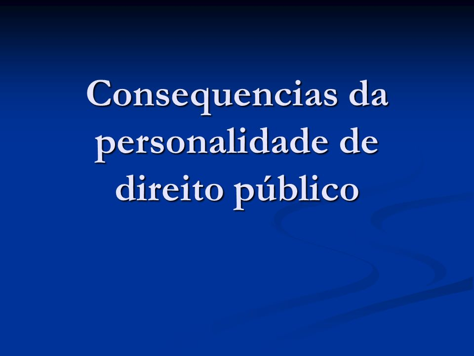 Consequencias da personalidade de direito público