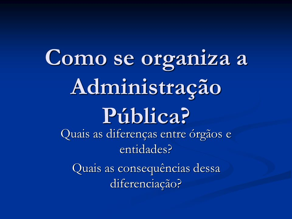 Como se organiza a Administração Pública