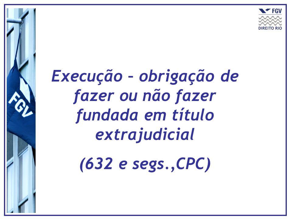 Execução – obrigação de fazer ou não fazer fundada em título extrajudicial