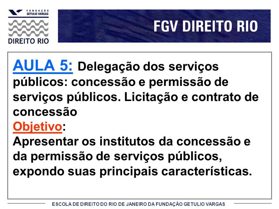 AULA 5: Delegação dos serviços públicos: concessão e permissão de serviços públicos. Licitação e contrato de concessão