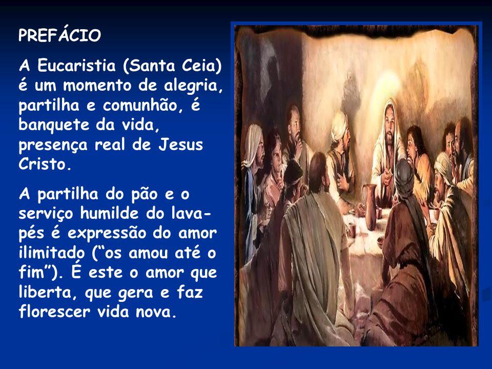 PREFÁCIO A Eucaristia (Santa Ceia) é um momento de alegria, partilha e comunhão, é banquete da vida, presença real de Jesus Cristo.