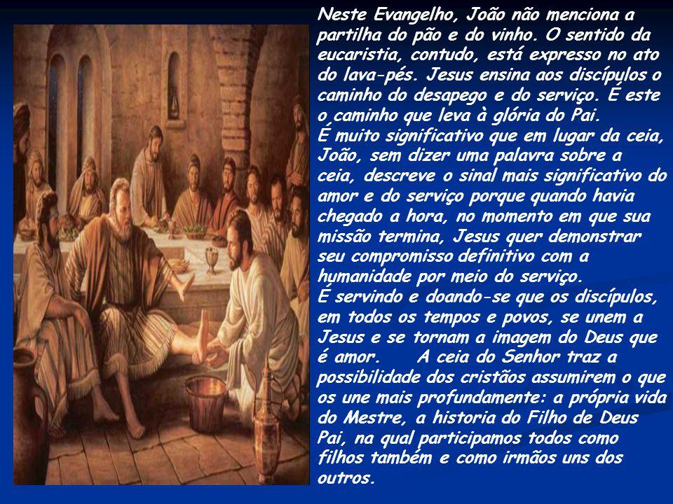 Neste Evangelho, João não menciona a partilha do pão e do vinho