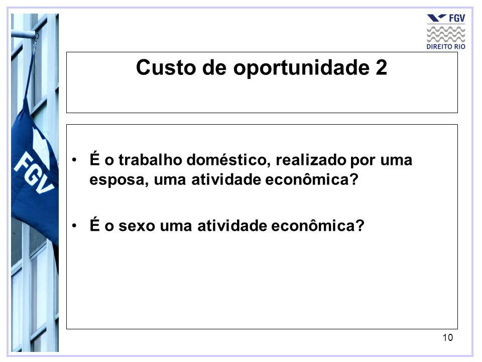 Custo de oportunidade 2 É o trabalho doméstico, realizado por uma esposa, uma atividade econômica.