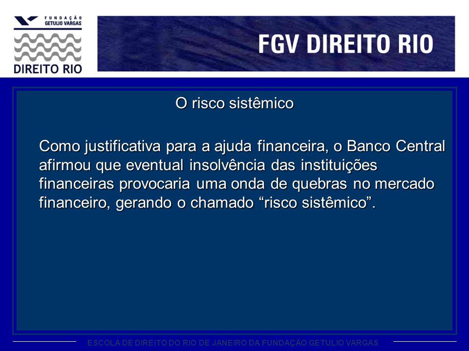 O risco sistêmico Como justificativa para a ajuda financeira, o Banco Central afirmou que eventual insolvência das instituições financeiras provocaria uma onda de quebras no mercado financeiro, gerando o chamado risco sistêmico .