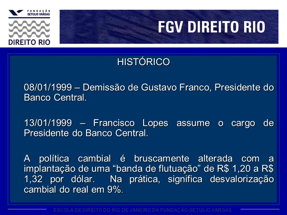 HISTÓRICO 08/01/1999 – Demissão de Gustavo Franco, Presidente do Banco Central.