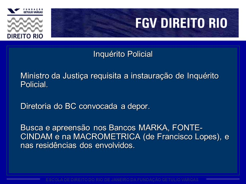 Inquérito Policial Ministro da Justiça requisita a instauração de Inquérito Policial. Diretoria do BC convocada a depor.